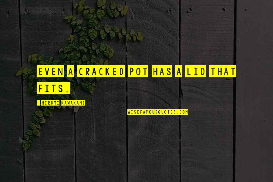 Hiromi Kawakami Quotes By Hiromi Kawakami: even a cracked pot has a lid that