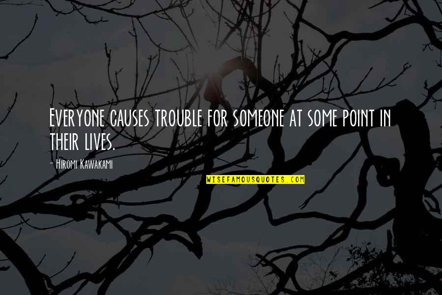 Hiromi Kawakami Quotes By Hiromi Kawakami: Everyone causes trouble for someone at some point