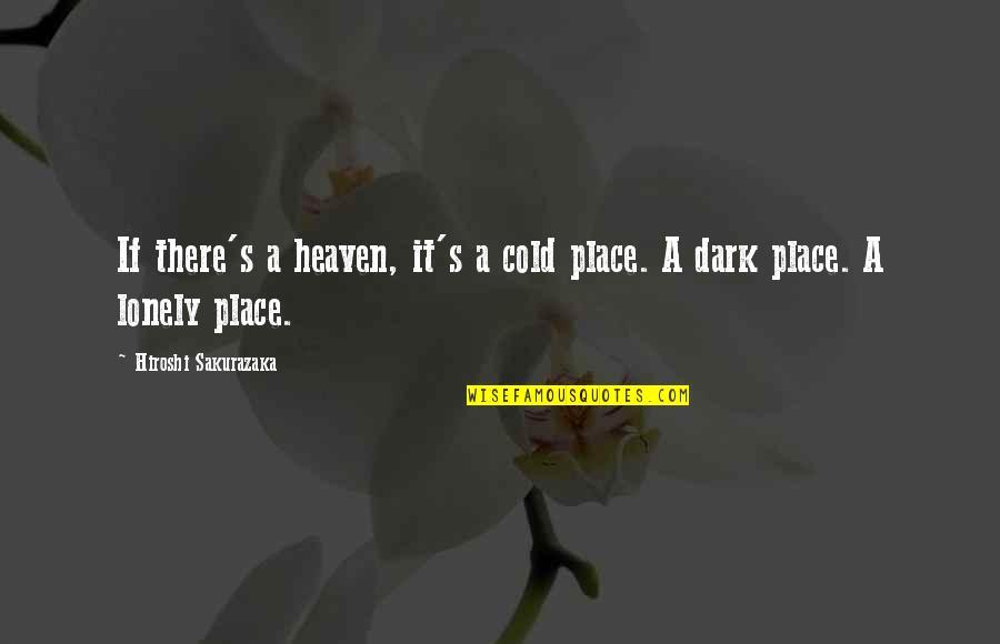 Hiromi Kawakami Quotes By Hiroshi Sakurazaka: If there's a heaven, it's a cold place.