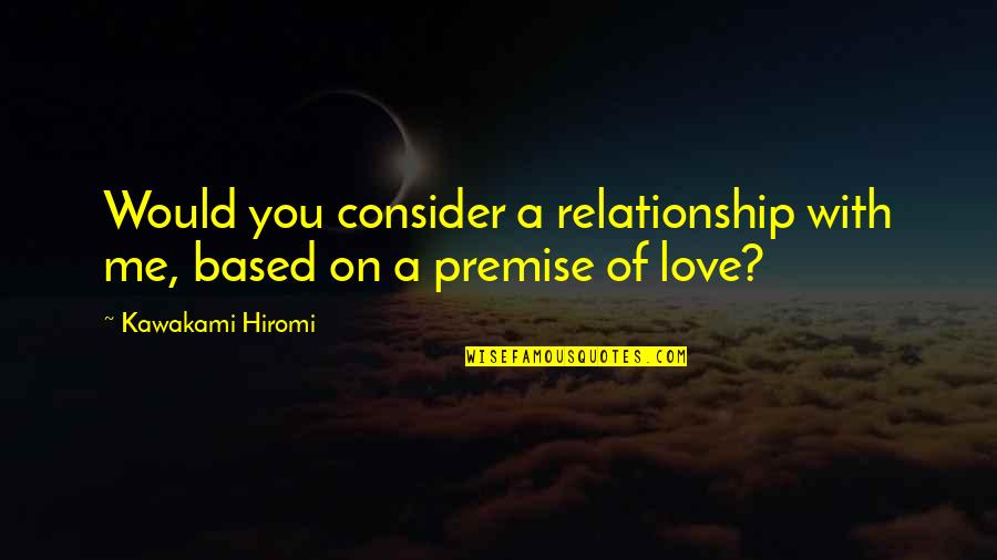 Hiromi Kawakami Quotes By Kawakami Hiromi: Would you consider a relationship with me, based