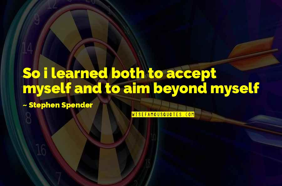 Hiromi Kawakami Quotes By Stephen Spender: So i learned both to accept myself and