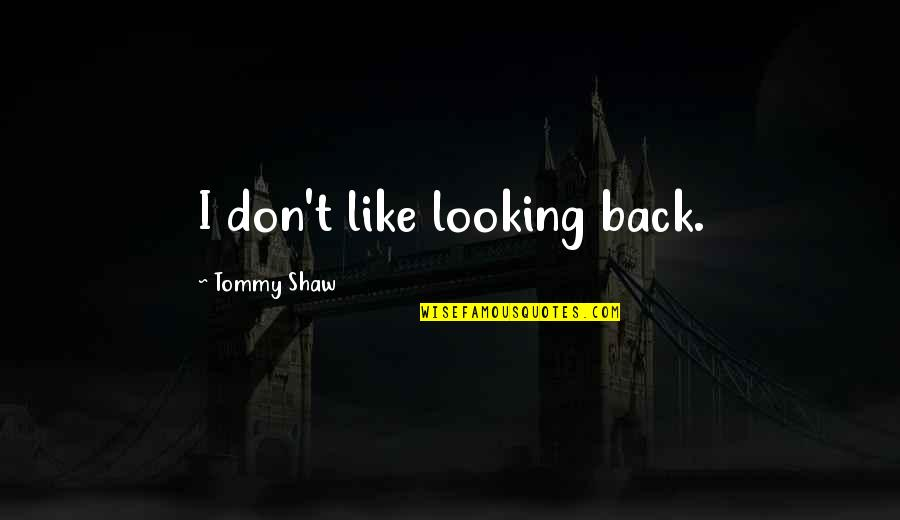 Hiromi Kawakami Quotes By Tommy Shaw: I don't like looking back.