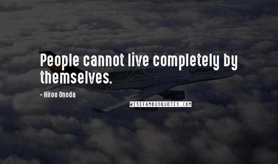 Hiroo Onoda quotes: People cannot live completely by themselves.