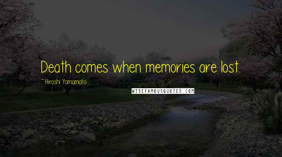 Hiroshi Yamamoto quotes: Death comes when memories are lost.