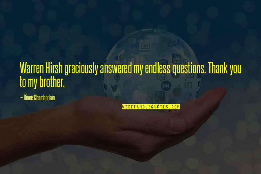 Hirsh Quotes By Diane Chamberlain: Warren Hirsh graciously answered my endless questions. Thank