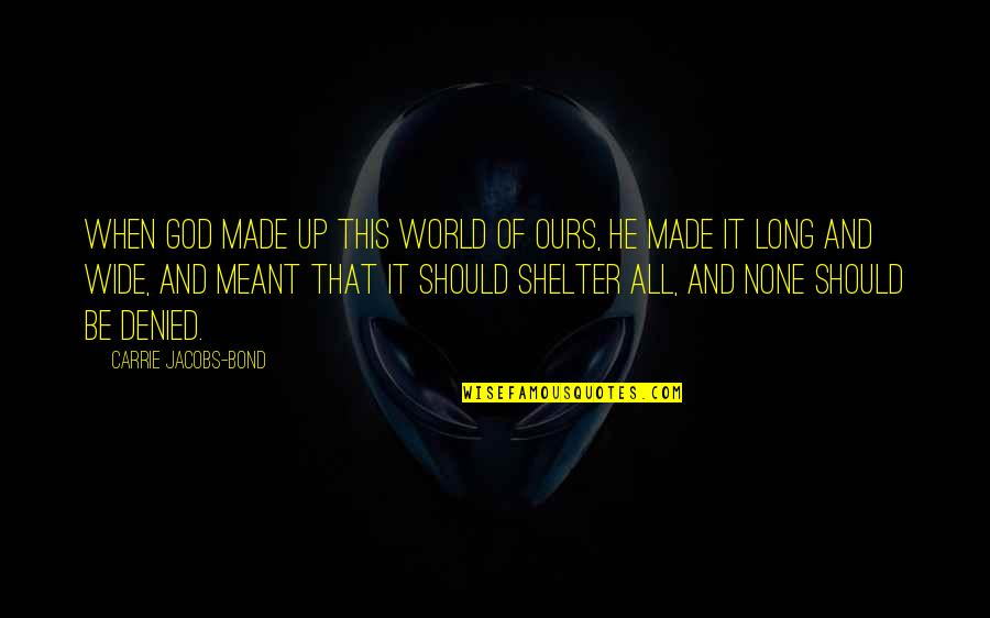 Hirtum Quotes By Carrie Jacobs-Bond: When God made up this world of ours,