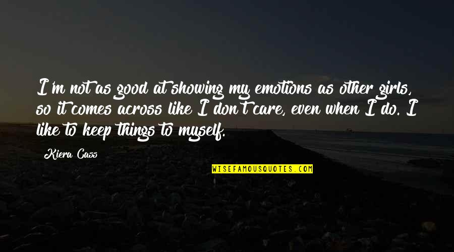 Hirtum Quotes By Kiera Cass: I'm not as good at showing my emotions