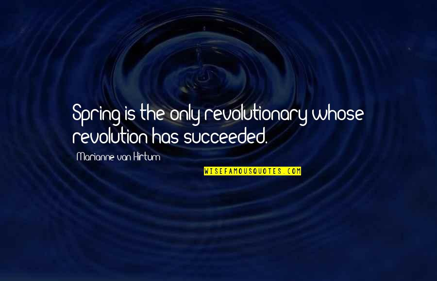 Hirtum Quotes By Marianne Van Hirtum: Spring is the only revolutionary whose revolution has