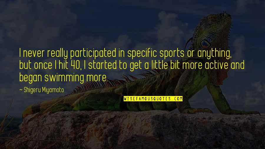 Hirtum Quotes By Shigeru Miyamoto: I never really participated in specific sports or