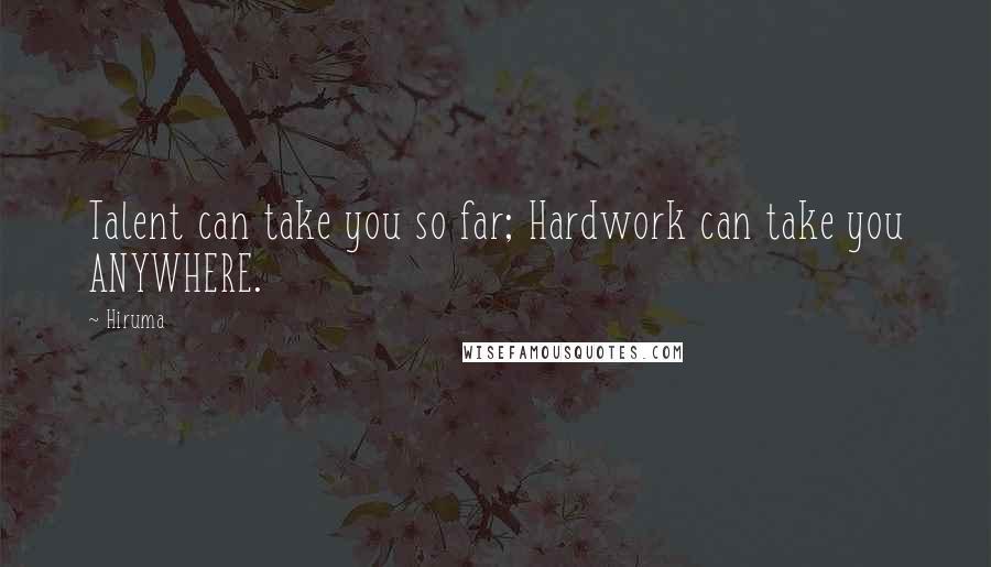 Hiruma quotes: Talent can take you so far; Hardwork can take you ANYWHERE.