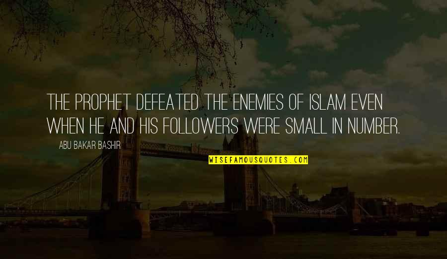 His Number 1 Quotes By Abu Bakar Bashir: The Prophet defeated the enemies of Islam even