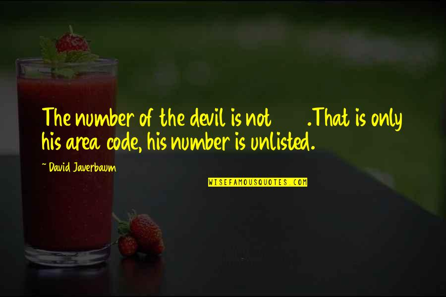 His Number 1 Quotes By David Javerbaum: The number of the devil is not 666.That