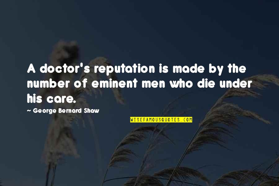 His Number 1 Quotes By George Bernard Shaw: A doctor's reputation is made by the number