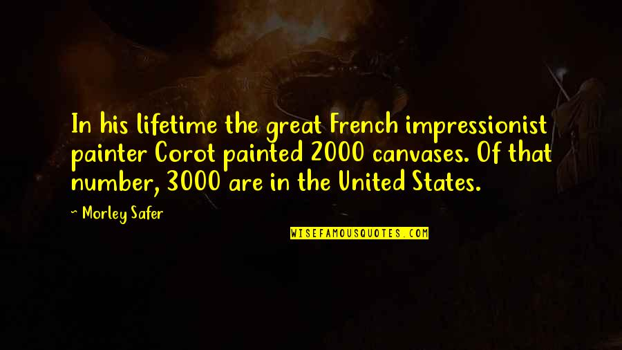 His Number 1 Quotes By Morley Safer: In his lifetime the great French impressionist painter
