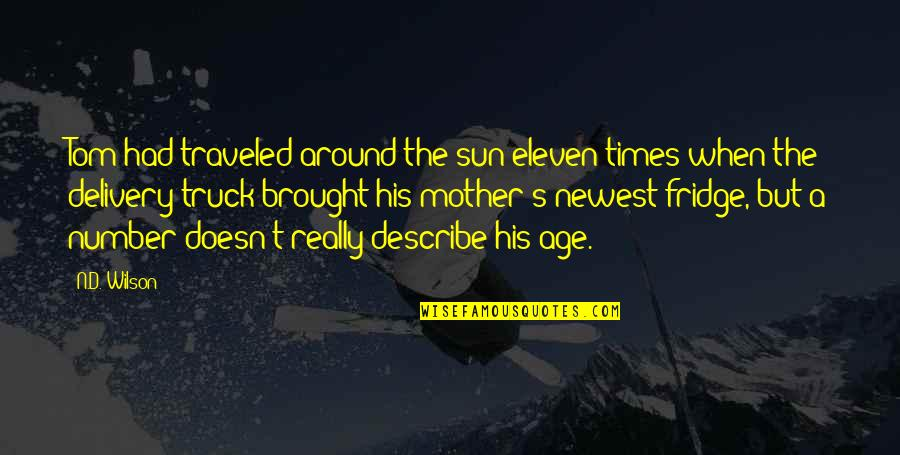 His Number 1 Quotes By N.D. Wilson: Tom had traveled around the sun eleven times