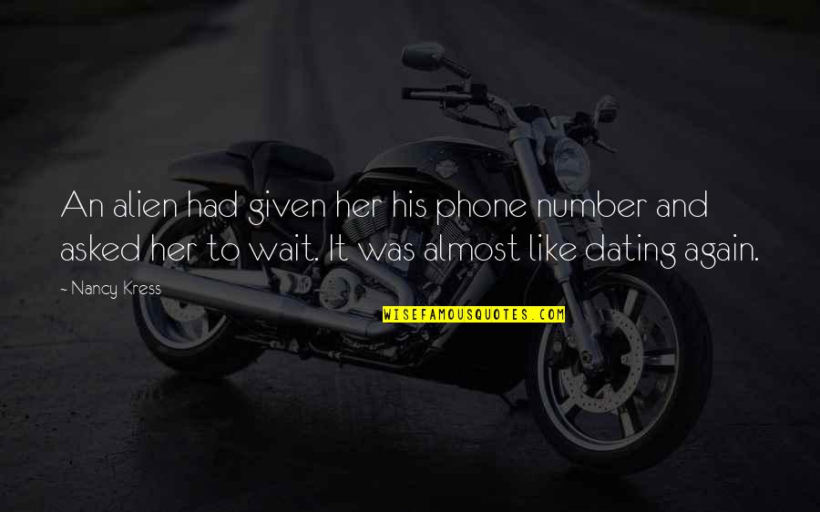 His Number 1 Quotes By Nancy Kress: An alien had given her his phone number