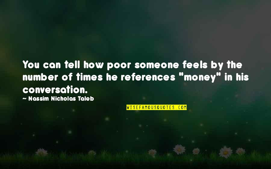 His Number 1 Quotes By Nassim Nicholas Taleb: You can tell how poor someone feels by