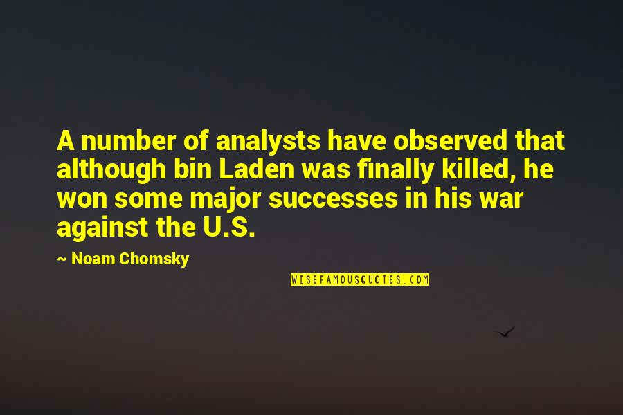 His Number 1 Quotes By Noam Chomsky: A number of analysts have observed that although