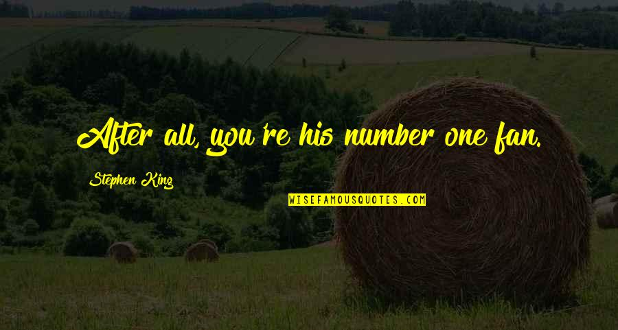 His Number 1 Quotes By Stephen King: After all, you're his number one fan.