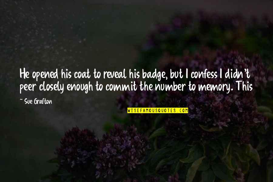 His Number 1 Quotes By Sue Grafton: He opened his coat to reveal his badge,