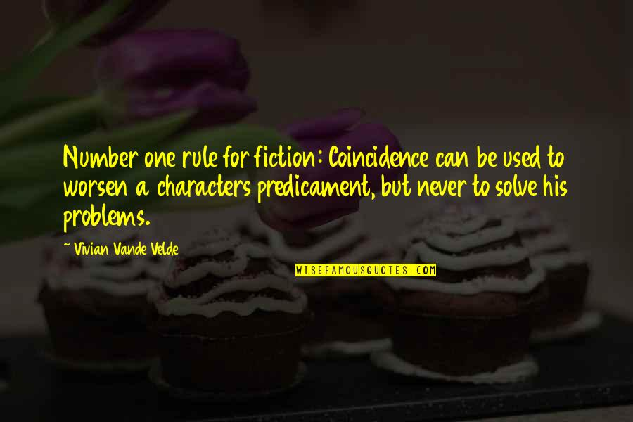His Number 1 Quotes By Vivian Vande Velde: Number one rule for fiction: Coincidence can be