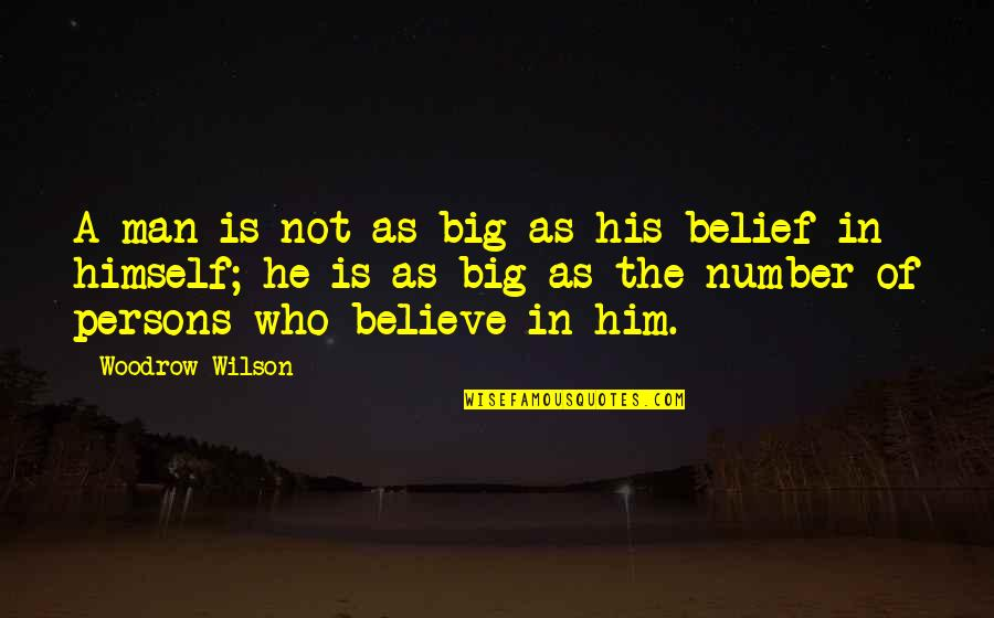 His Number 1 Quotes By Woodrow Wilson: A man is not as big as his