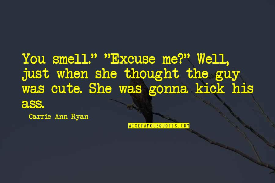 "His So Cute Quotes By Carrie Ann Ryan: You smell."" ""Excuse me?"" Well, just when she"