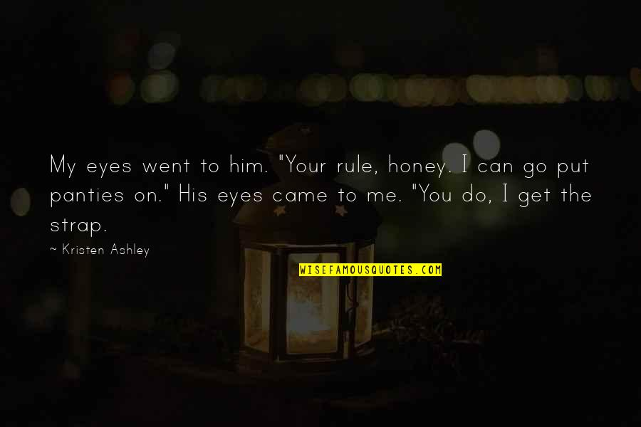 "His So Cute Quotes By Kristen Ashley: My eyes went to him. ""Your rule, honey."