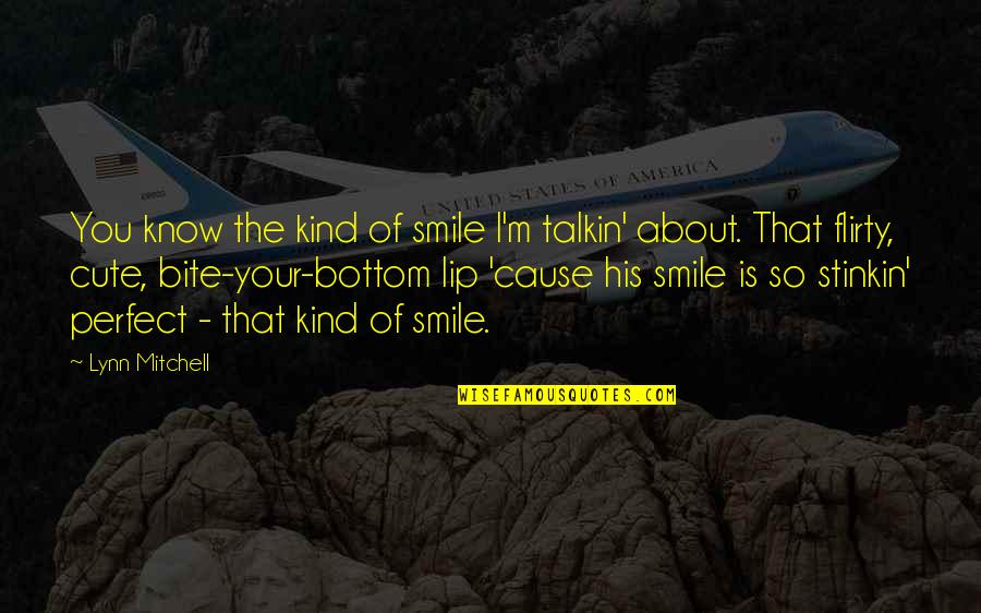 His So Cute Quotes By Lynn Mitchell: You know the kind of smile I'm talkin'