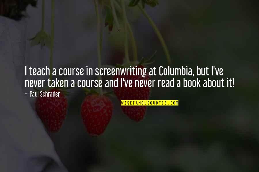 Hisselpenny's Quotes By Paul Schrader: I teach a course in screenwriting at Columbia,