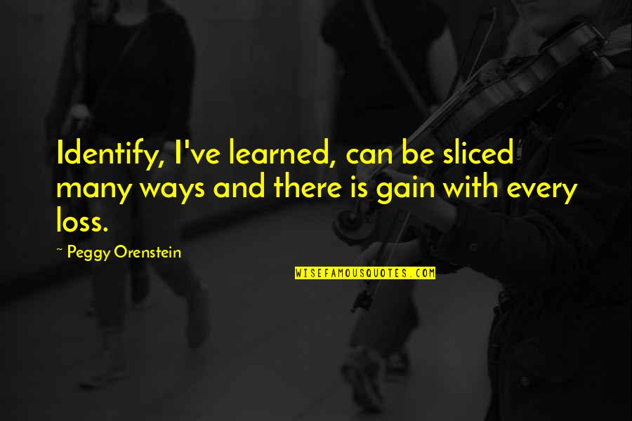 Hisselpenny's Quotes By Peggy Orenstein: Identify, I've learned, can be sliced many ways