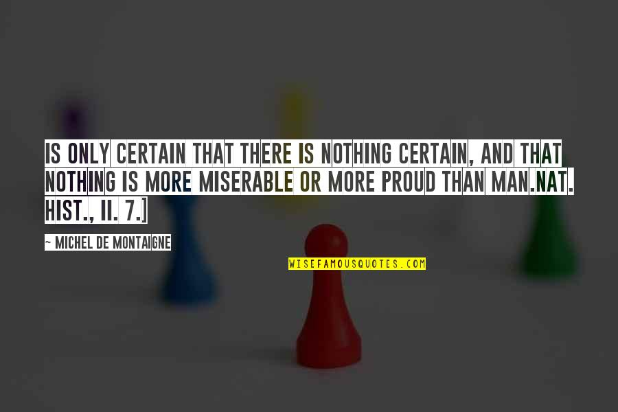 Hist Quotes By Michel De Montaigne: Is only certain that there is nothing certain,