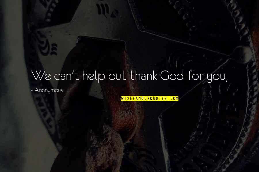 Historias Cruzadas Quotes By Anonymous: We can't help but thank God for you,