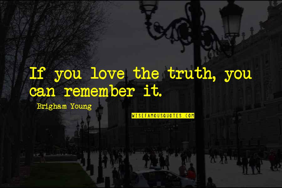 Historias Cruzadas Quotes By Brigham Young: If you love the truth, you can remember