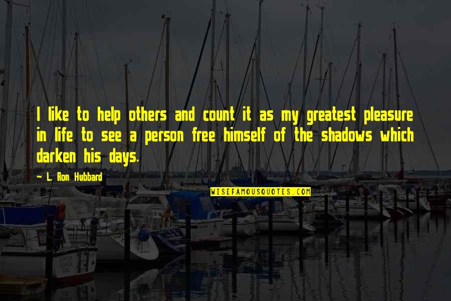 Historias Cruzadas Quotes By L. Ron Hubbard: I like to help others and count it
