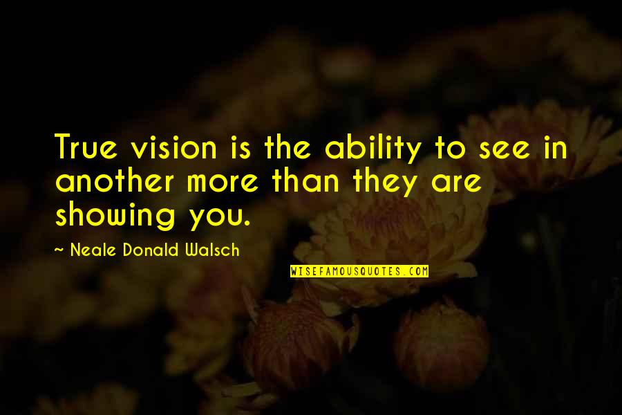 Historias Cruzadas Quotes By Neale Donald Walsch: True vision is the ability to see in
