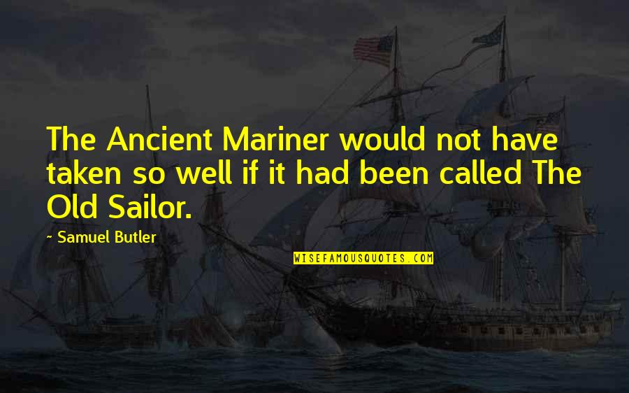 Historias Cruzadas Quotes By Samuel Butler: The Ancient Mariner would not have taken so