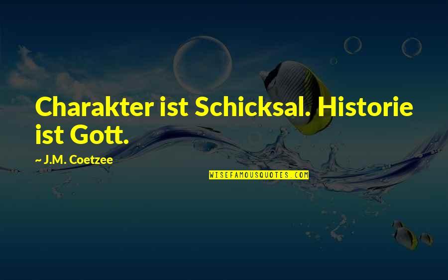 Historie Quotes By J.M. Coetzee: Charakter ist Schicksal. Historie ist Gott.