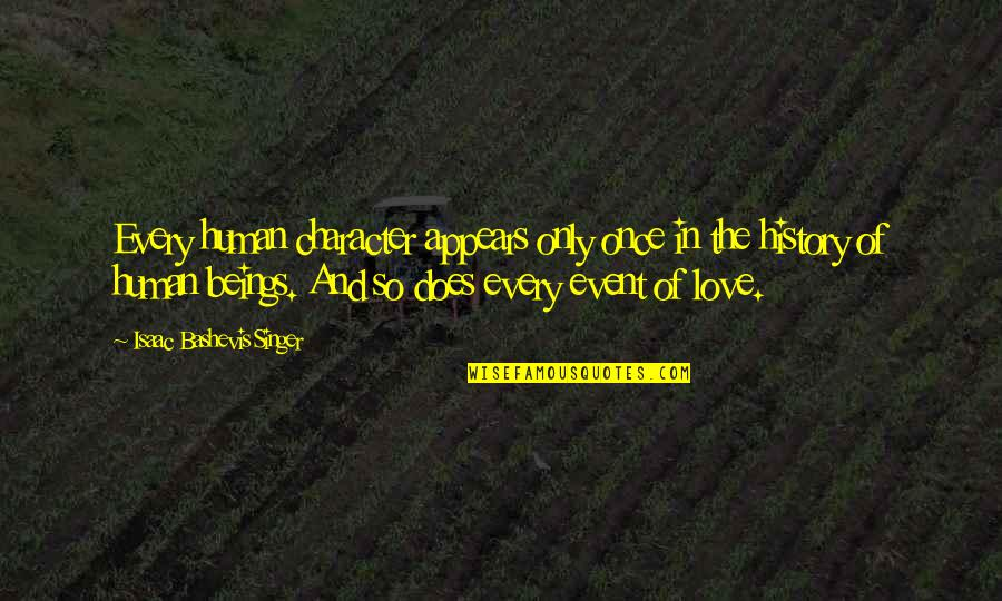 History And Identity Quotes By Isaac Bashevis Singer: Every human character appears only once in the