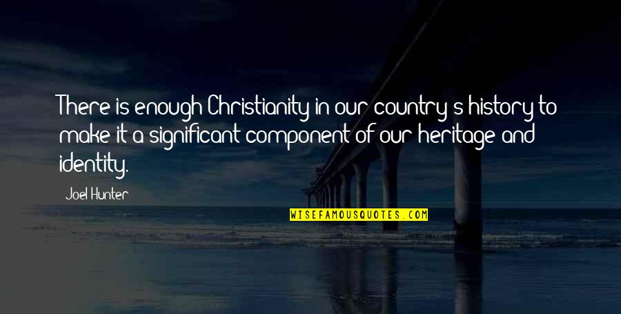 History And Identity Quotes By Joel Hunter: There is enough Christianity in our country's history