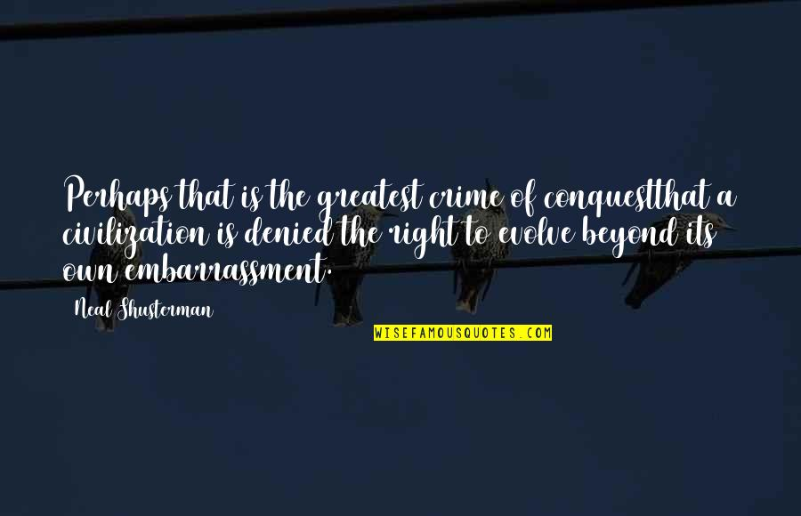 History And Identity Quotes By Neal Shusterman: Perhaps that is the greatest crime of conquestthat