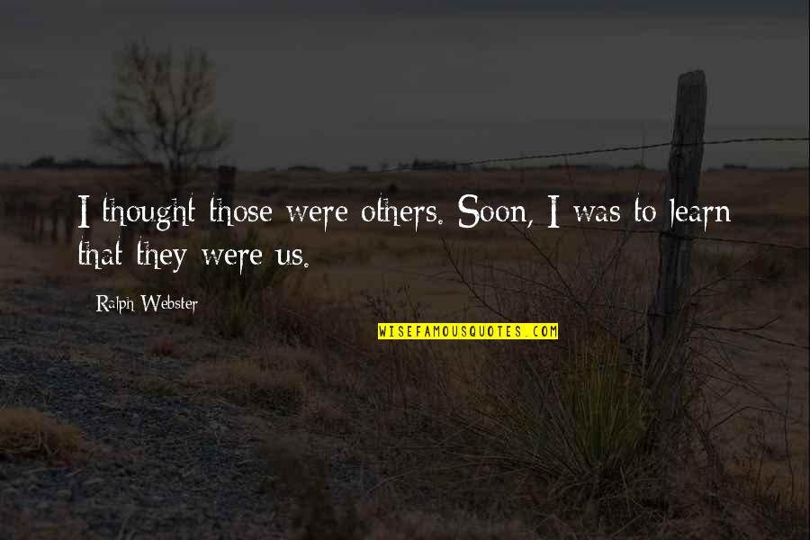 History And Identity Quotes By Ralph Webster: I thought those were others. Soon, I was