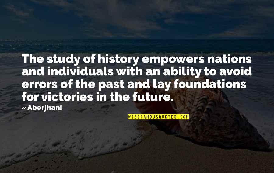 History And The Past Quotes By Aberjhani: The study of history empowers nations and individuals