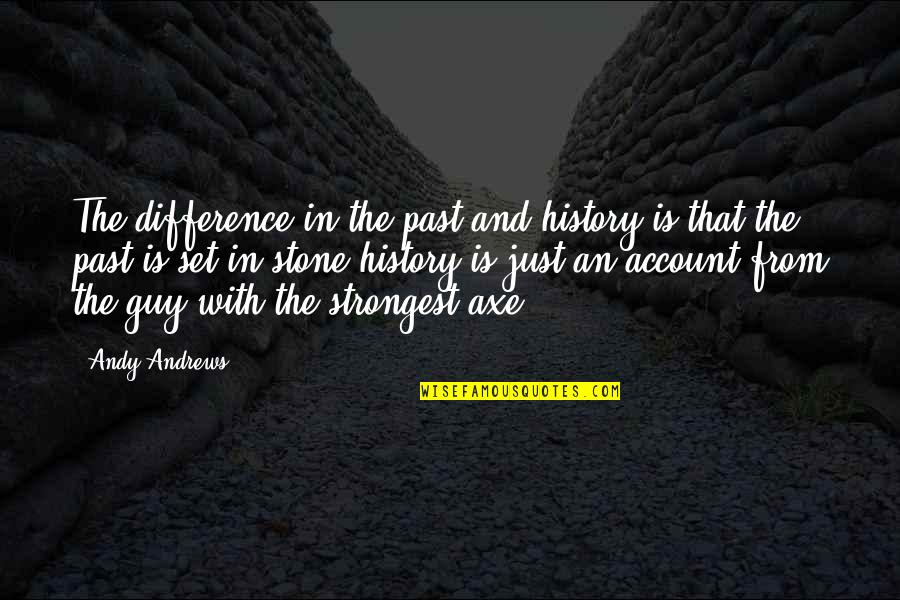 History And The Past Quotes By Andy Andrews: The difference in the past and history is
