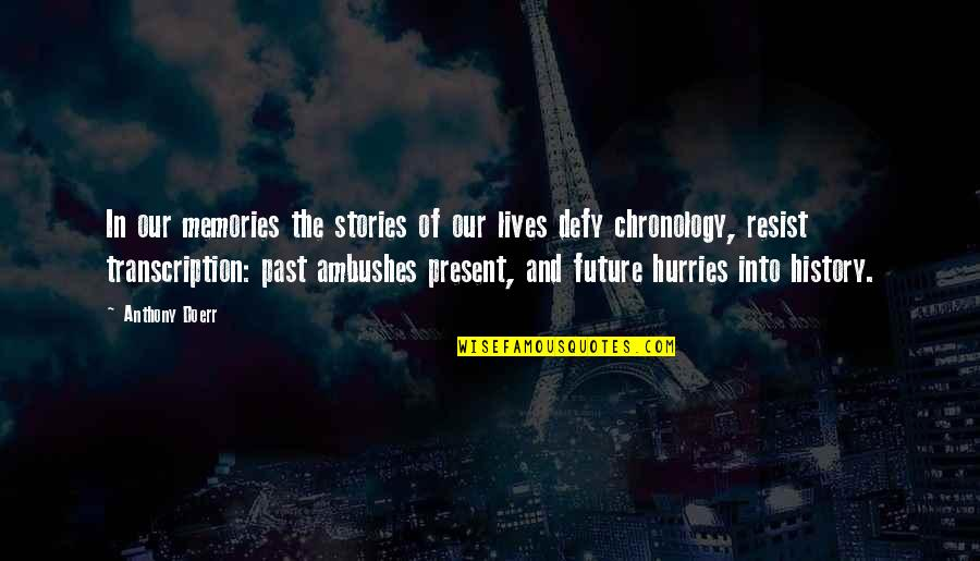 History And The Past Quotes By Anthony Doerr: In our memories the stories of our lives