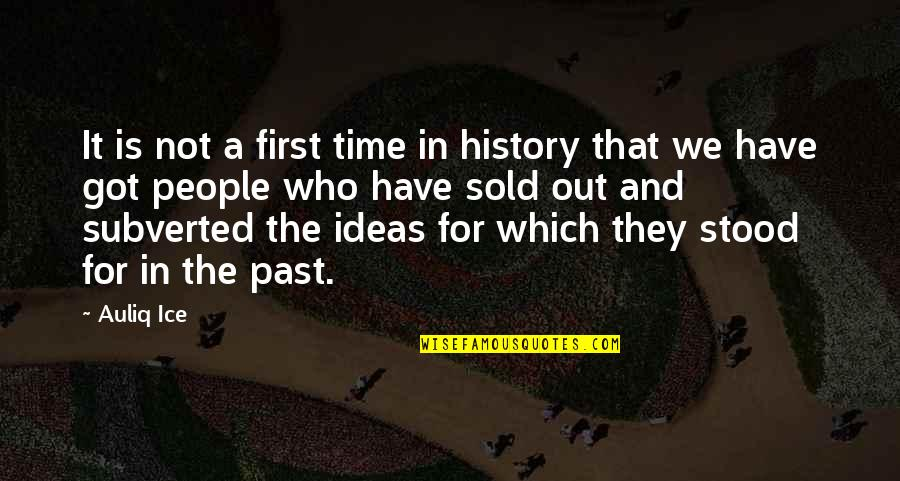 History And The Past Quotes By Auliq Ice: It is not a first time in history