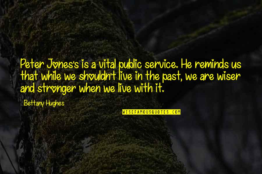 History And The Past Quotes By Bettany Hughes: Peter Jones's is a vital public service. He