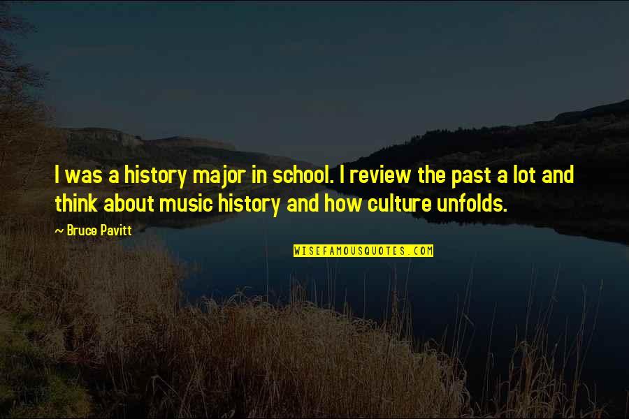 History And The Past Quotes By Bruce Pavitt: I was a history major in school. I