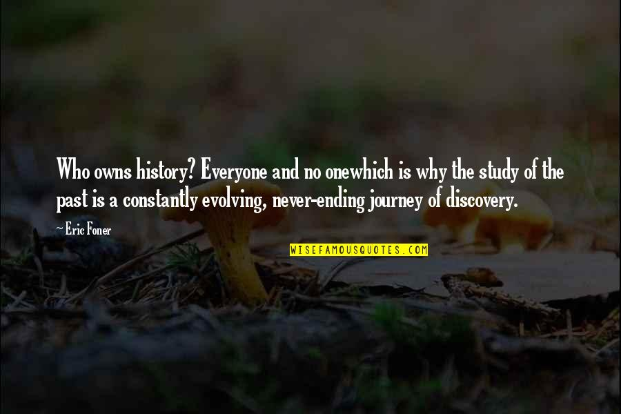 History And The Past Quotes By Eric Foner: Who owns history? Everyone and no onewhich is