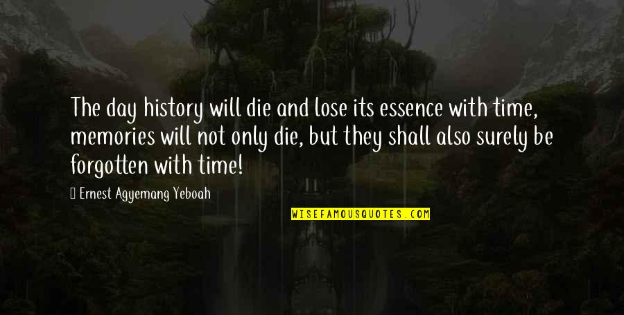 History And The Past Quotes By Ernest Agyemang Yeboah: The day history will die and lose its